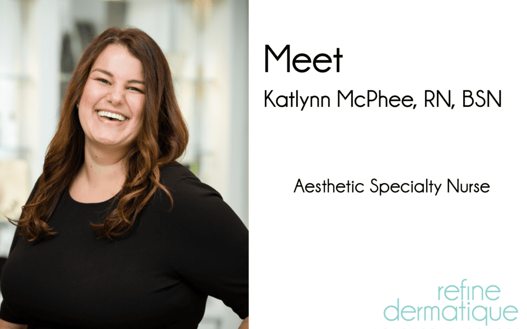 Meet Katlynn, Refine Dermatique's Newest Aesthetic Specialty Nurse